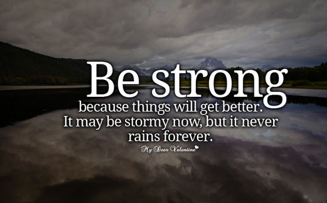 Be Strong Things Will Be Better Quotes
