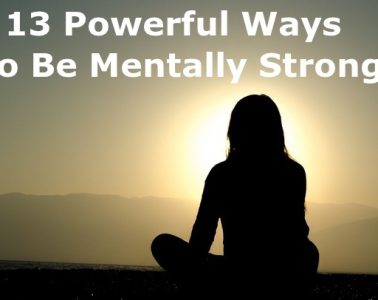 13 Powerful Ways To Be Mentally Strong