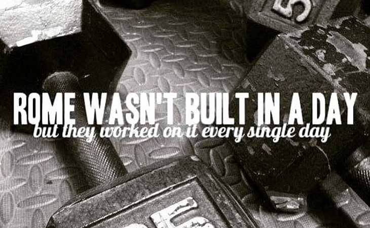 Rome Wasn't Built In A Day, They Worked on it Every Day Quote