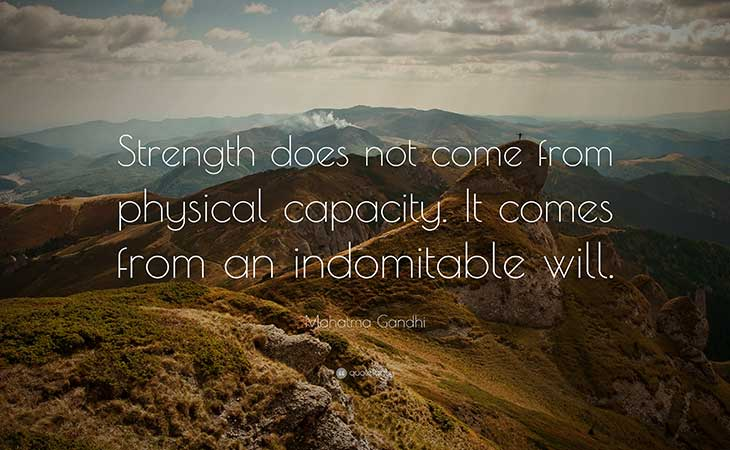 Strength Not From Physical Capacity But From Indomitable Will Ghandi