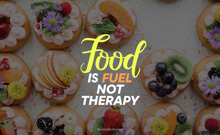 Food is Fuel Not Therapy Quote
